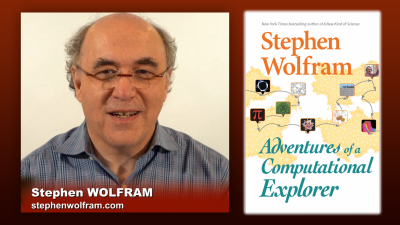 Stephen Wolfram: Adventures of a Computational Explorer