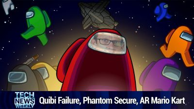 The Failure of Quibi, Phantom Secure, AR Mario Kart in Your Living Room