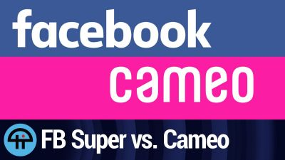 Facebook Super vs. Cameo