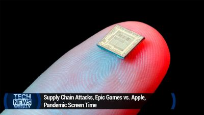 Supply Chain Attacks, Epic Games vs. Apple, Pandemic Screen Time
