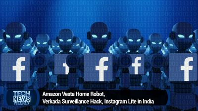 Amazon Vesta Home Robot, Verkada Surveillance Hack, Instagram Lite in India