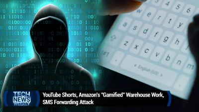 "YouTube Shorts, Amazon's ""Gamified"" Warehouse Work, SMS Forwarding Attack"
