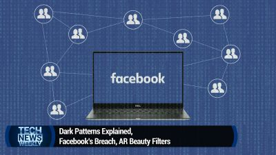 Dark Patterns Explained, Facebook's Breach, AR Beauty Filters