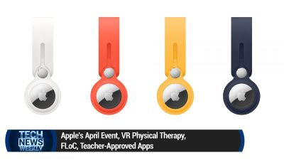 Apple's April Event, VR Physical Therapy, FLoC, Teacher-Approved Apps