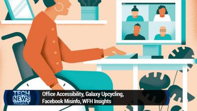 Office Accessibility, Galaxy Upcycling, Facebook Misinfo, WFH Insights