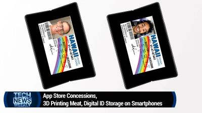 App Store Concessions, 3D Printing Meat, Digital ID Storage on Smartphones