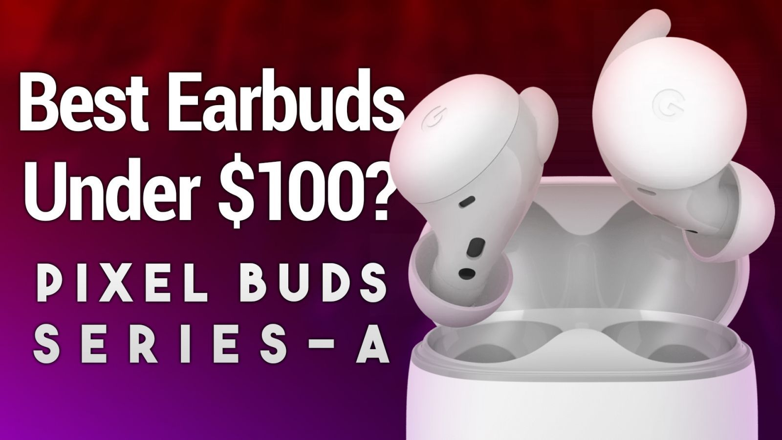Google Pixel Buds A-Series Review - Best Earbuds for Under $100?